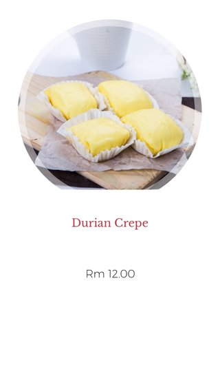 Durian Crepe Rm 12.00