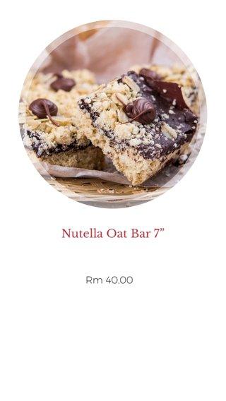 """Nutella Oat Bar 7"""" Rm 40.00"""