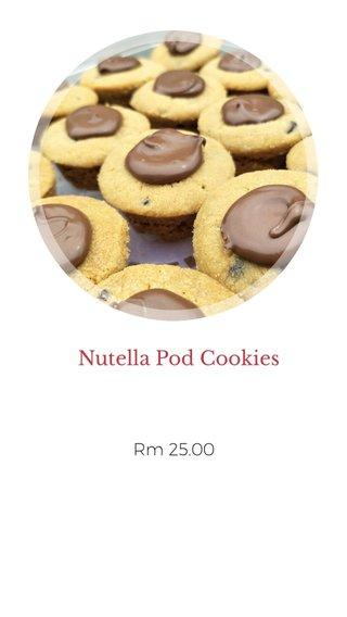 Nutella Pod Cookies Rm 25.00