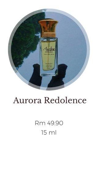 Aurora Redolence Rm 49.90 15 ml