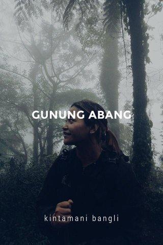 GUNUNG ABANG kintamani bangli