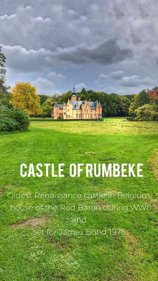 Castle Of Rumbeke Oldest Renaissance castle in Belgium, house of the Red Baron during WWI and set for James Bond 1975