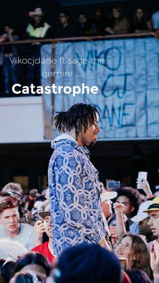 Catastrophe Vikocjdane ft sage the gemini