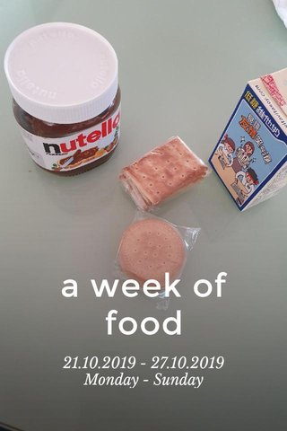 a week of food 21.10.2019 - 27.10.2019 Monday - Sunday