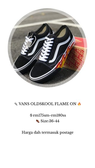 👟 VANS OLDSKOOL FLAME ON 🔥 💲rm175sm-rm180ss 👞 Size:36-44 Harga dah termasuk postage