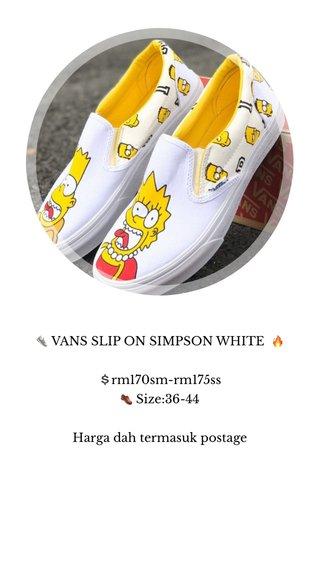 👟 VANS SLIP ON SIMPSON WHITE 🔥 💲rm170sm-rm175ss 👞 Size:36-44 Harga dah termasuk postage