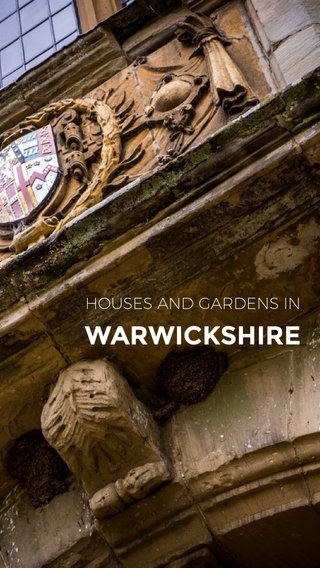 WARWICKSHIRE HOUSES AND GARDENS IN