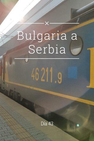 Bulgaria a Serbia Día 43