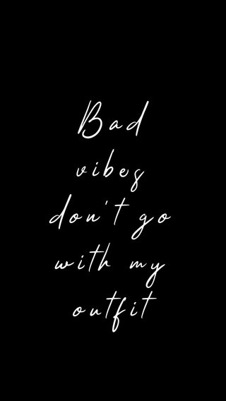 Bad vibes don't go with my outfit