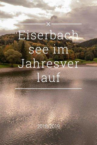 Eiserbachsee im Jahresverlauf 2018/2019