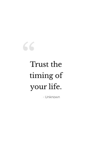 Trust the timing of your life. - Unknown