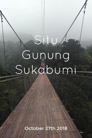 Situ Gunung Sukabumi October 27th 2018