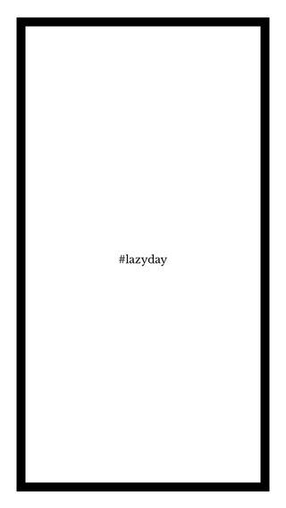 #lazyday
