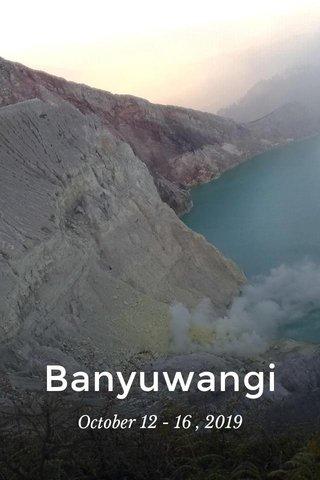 Banyuwangi October 12 - 16 , 2019