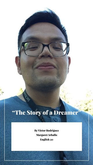 """""""The Story of a Dreamer"""" By Victor Rodriguez Margaret Arballo English 20"""