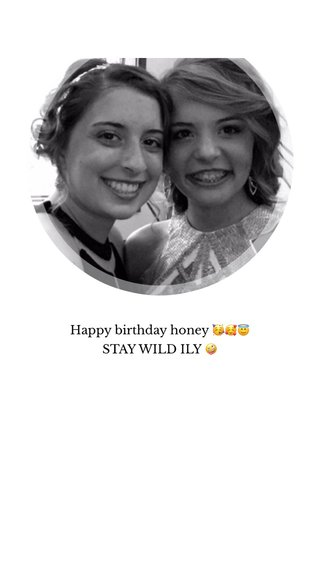 Happy birthday honey 🥳🥰😇 STAY WILD ILY 🤪