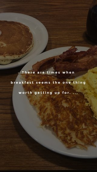 There are times when breakfast seems the one thing worth getting up for. ...