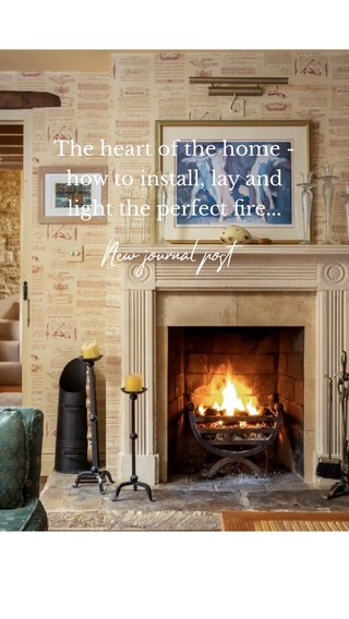 New journal post The heart of the home - how to install, lay and light the perfect fire...