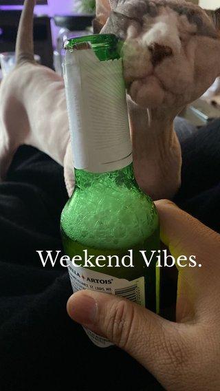 Weekend Vibes.