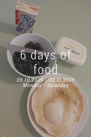 6 days of food 28.10.2019 - 02.11.2019 Monday - Saturday