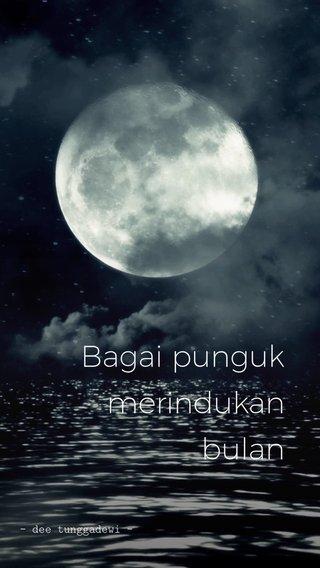 Bagai punguk merindukan bulan - dee tunggadewi -