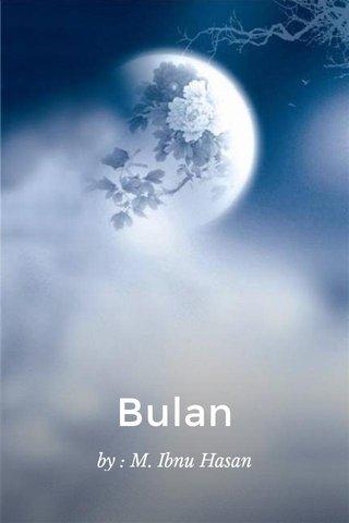 Bulan by : M. Ibnu Hasan