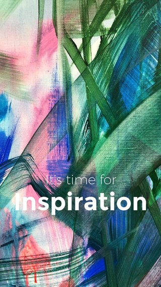 Inspiration It's time for