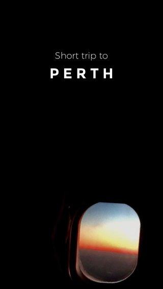PERTH Short trip to