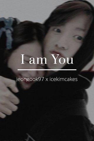 I am You jeongook97 x icekimcakes