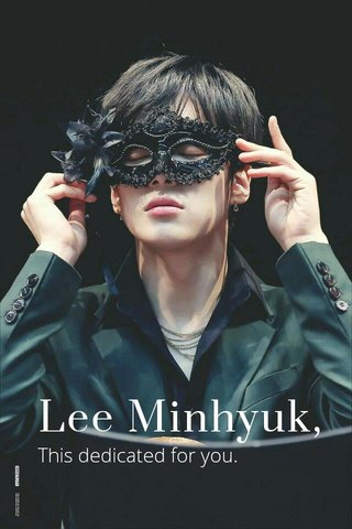 Lee Minhyuk, This dedicated for you.