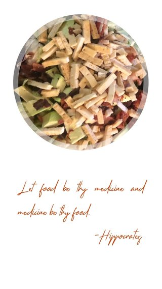 Let food be thy medicine and medicine be thy food. -Hippocrates