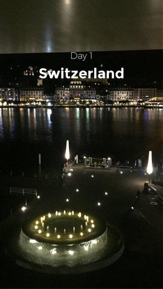 Switzerland Day 1