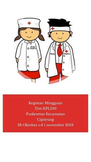 Kegiatan Mingguan Tim KPLDH Puskesmas Kecamatan Cipayung 28 Oktober s.d 1 november 2019