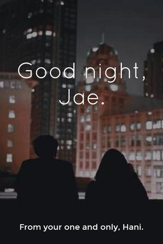 Good night, Jae. From your one and only, Hani.