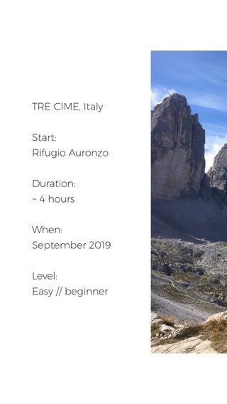 TRE CIME, Italy Start: Rifugio Auronzo Duration: ~ 4 hours When: September 2019 Level: Easy // beginner