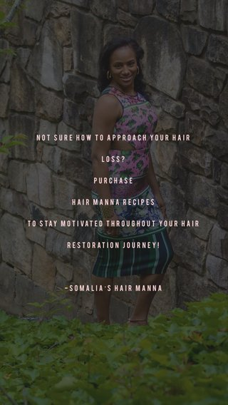 Not sure how to approach your hair loss? Purchase HAIR MANNA RECIPES To stay motivated throughout your hair restoration journey! -Somalia's Hair Manna