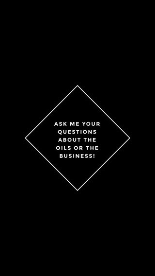 ASK ME YOUR QUESTIONS ABOUT THE OILS OR THE BUSINESS!