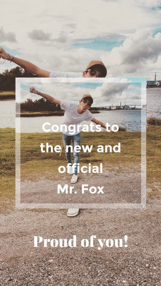 Proud of you! Congrats to the new and official Mr. Fox