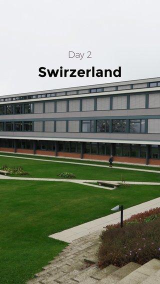 Swirzerland Day 2