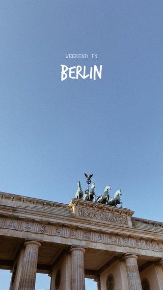 Berlin WEEKEND IN