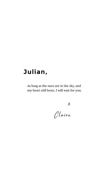 Julian, x Claire As long as the stars are in the sky, and my heart still beats, I will wait for you.