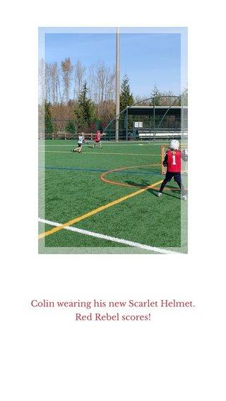 Colin wearing his new Scarlet Helmet. Red Rebel scores!