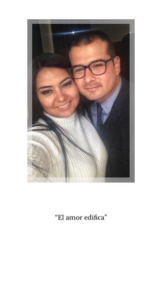"""""""El amor edifica"""""""