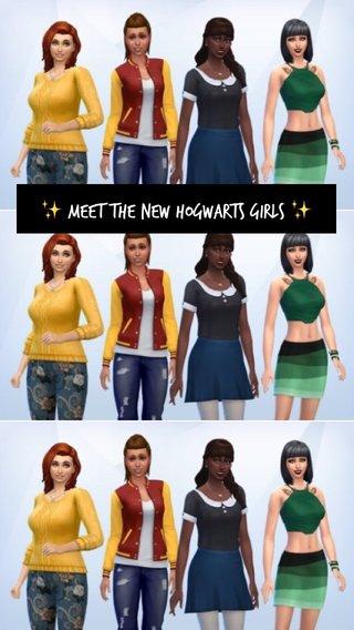 ✨ Meet the new Hogwarts girls ✨