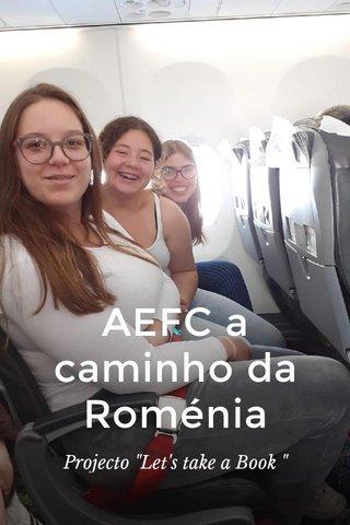 "AEFC a caminho da Roménia Projecto ""Let's take a Book """