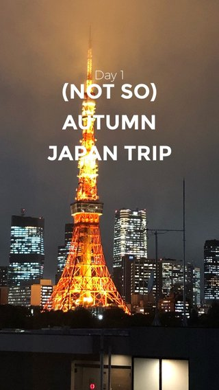 (NOT SO) AUTUMN JAPAN TRIP Day 1