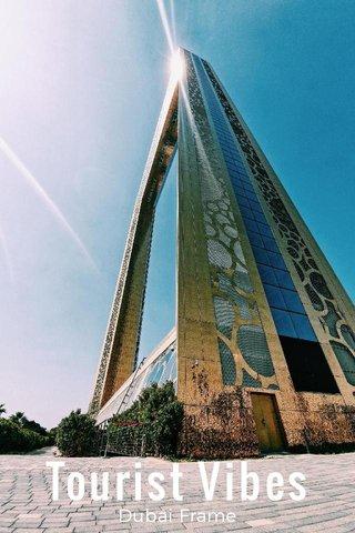 Tourist Vibes Dubai Frame