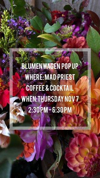 Blumenwagen Pop Up Where: Mad Priest Coffee & Cocktail When:Thursday Nov 7 2:30 pm - 6:30 PM