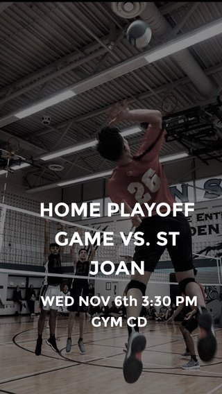 HOME PLAYOFF GAME VS. ST JOAN WED NOV 6th 3:30 PM GYM CD