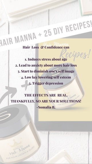 Hair Loss & Confidence can 1. Induces stress about age 2. Lead to anxiety about more hair loss 3. Start to diminish one's self image 4. Low key lowering self esteem 5. Trigger depression THE EFFECTS ARE REAL. THANKFULLY, SO ARE YOUR SOLUTIONS! -Somalia B.